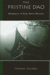 Pristine Dao, The: Metaphysics in Early Daoist Discourse
