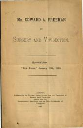 Mr. Edward A. Freeman on Surgery and Vivisection