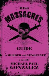 Miss Massacre S Guide To Murder And Vengeance Book PDF