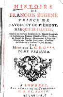 Histoire de Fran  ois Eugene prince de Savoie et de Pi  mont  marquis de Saluces PDF