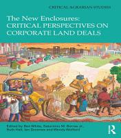 The New Enclosures  Critical Perspectives on Corporate Land Deals PDF