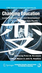 Changing Education: Leadership, Innovation and Development in a Globalizing Asia Pacific