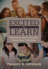 Excited to Learn: Motivation and Culturally Responsive Teaching