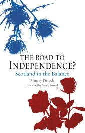 The Road to Independence?: Scotland in the Balance, Revised and Expanded Second Edition