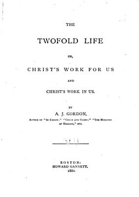 The Twofold Life  Or  Christ s Work for Us and Christ s Work in Us PDF