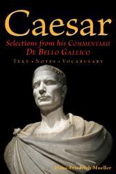 Caesar Selections from His Commentarii De Bello Gallico