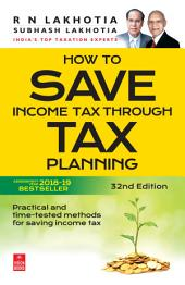 How to Save Income Tax through Tax Planning (FY 2017-18): 32nd Edition