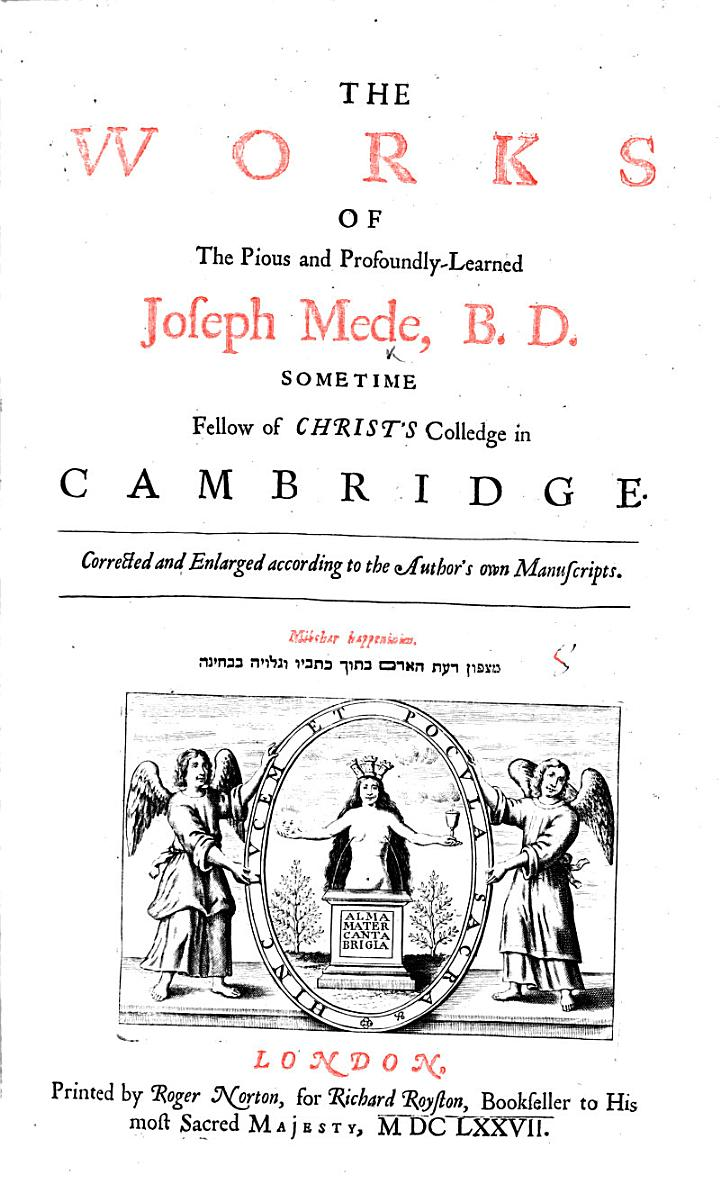 The Works of the Pious and Profoundly-learned Joseph Mede ...