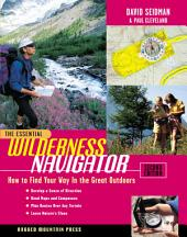 The Essential Wilderness Navigator: How to Find Your Way in the Great Outdoors, Second Edition: Edition 2