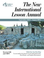 The New International Lesson Annual 2013-2014: September 2013—August 2014
