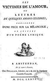 Les victimes de l'amour, ou, Lettres de quelques amans célébres: précédées d'une piece sur la mélancolie ; et suivies d'un poeme lyrique