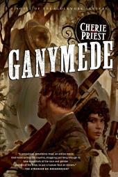 Ganymede: A Novel of the Clockwork Century