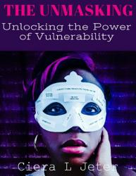 The Unmasking Unlocking The Power Of Vulnerability Book PDF