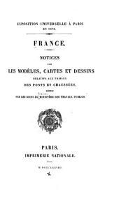 Notices sur les modèles, cartes et dessins relatifs aux travaux des ponts et chaussées