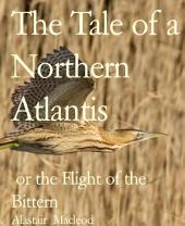 The Tale of a Northern Atlantis: or the Flight of the Bittern