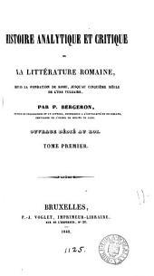 Histoire analytique et critique de la littérature romaine ... jusqu'au cinquième siècle de l'ère vulgaire: Volume1