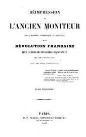 Réimpression de l'ancien Moniteur, seule histoire authentique et inaltérée de la révolution française depuis la réunion des Etats-généraux jusqu'au Consulat (mai 1789-novembre 1799) avec des notes explicatives: Volume3