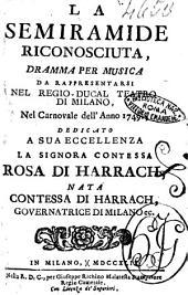 La Semiramide riconosciuta, dramma per musica da rappresentarsi nel Regio-Ducal Teatro di Milano, nel carnovale dell'anno 1749. Dedicato a sua eccellenza la signora contessa Rosa di Harrach, ..