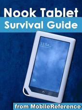Nook Tablet Survival Guide: Step-by-Step User Guide for the Nook Tablet: Using Hidden Features, Downloading FREE eBooks, Buying Apps, Sending eMail, and Surfing the Web