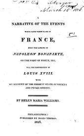 A Narrative of the Events which Have Taken Place in France: From the Landing of Napoleon Bonaparte on the First of March, 1815, Till the Restoration of Louis XVIII. With an Account of the Present State of Society and Public Opinion