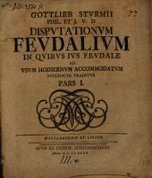 Disputationes feudales ...: Pars I.