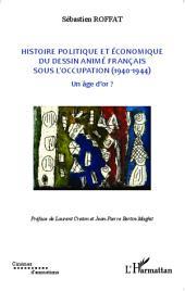 Histoire politique et économique du dessin animé français sous l'occupation (1940-1944): Un âge d'or ?