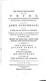 The whole proceedings on the trial of an information exhibited ex officio, by the King's attorney general, against John Stockdale: for a libel on the House of commons, tried in the Court of King's bench Westminster, on Wednesday, the ninth of December, 1789, before the Right Hon. Lloyd lord Kenyon, chief justice of England