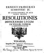 Ernesti Friderici Schröteri JC. ... Resolutiones Difficiliorum Legum In VIII. Lib. Codicis Comprehensarum