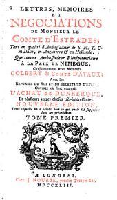 Lettres, mémoires et négociations de monsieur le comte d'Estrades: tant en qualité d'ambassadeur de S.M.T.C. en Italie, en Angleterre, & en Hollande, que comme ambassadeur plénipotentiaire à la paix de Nimegue, Volume1
