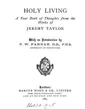 Holy living, a year book of thoughts from the works of Jeremy Taylor, with an intr. by F.W. Farrar