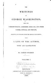 The writings of George Washington: being his correspondence, addresses, messages, and other papers, official and private, selected and published from the original manuscripts; with a life of the author, notes, and illustrations, Volume 1