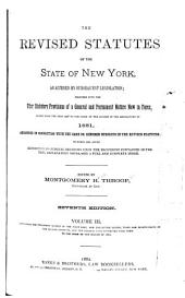 The Revised Statutes of the State of New York: As Altered by Subsequent Legislation; Together with the Other Statutory Provisions of a General and Permanent Nature Now in Force, Passed from the Year 1778 to the Close of the Session of the Legislature of 1881, Volume 3