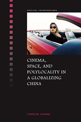 Cinema  Space  and Polylocality in a Globalizing China PDF