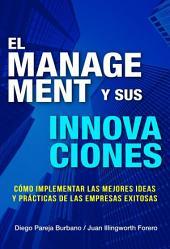 El Management y sus Innovaciones: Cómo implementar las mejores ideas y prácticas de las empresas exitosas