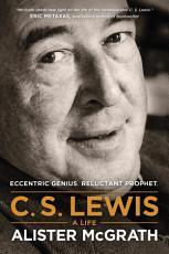 C. S. Lewis – A Life