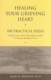 Healing Your Grieving Heart: 100 Practical Ideas