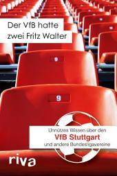 Der VfB hatte zwei Fritz Walter: Unnützes Wissen über den VfB Stuttgart und andere Bundesligavereine