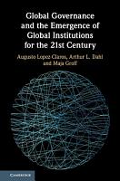 Global Governance and the Emergence of Global Institutions for the 21st Century PDF