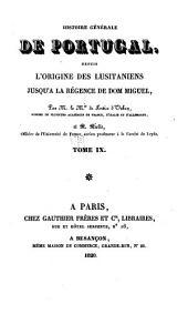 Histoire générale de Portugal: depuis l'origine des Lusitaniens jusqu'à la régence de Don Miguel, Volume9