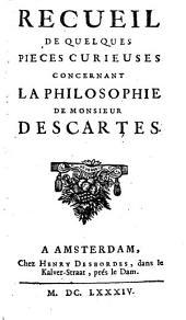 Recueil de quelques pieces curieuses concernant la philosophie de Monsieur Descartes