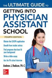 The Ultimate Guide to Getting Into Physician Assistant School, Fourth Edition: Edition 4