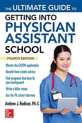 The Ultimate Guide to Getting Into Physician Assistant School  Fourth Edition PDF