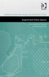 Augmented Urban Spaces: Articulating the Physical and Electronic City
