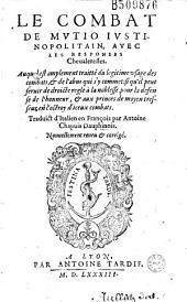 Le Combat de Mutio Iustinopolitain, avec les Responses Cheualeresses... Traduict d'Italien en François par Antoine Chapuis Dauphinois. Nouuellement reueu et corrigé