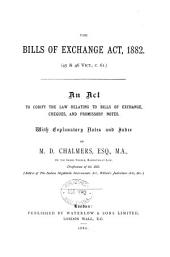 The Bills of Exchange Act, 1882 ...: An Act to Codify the Law Relating to Bills of Exchange, Cheques, and Promissory Notes : with Explanatory Notes and Index