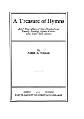 A Treasure of Hymns: Brief Biographies of One Hundred and Twenty Leading Hymn-writers with Their Best Hymns