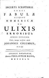Incerti scriptoris Graeci fabulae aliquot Homericae de Ulixis erroribus: ethice explicatae