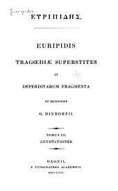 Tragoediae superstites et deperditarum fragmenta, ex recensione: G. Dindorfii, Volume 3, Part 1