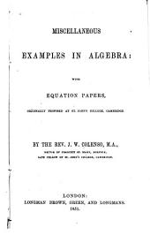 Miscellaneous Examples in Algebra: With Equation Papers Originally Proposed at St. John's College, Cambridge