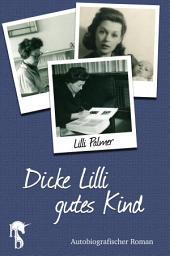 Dicke Lilli – gutes Kind: Autobiografischer Roman